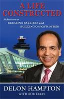 A Life Constructed: Reflections on Breaking Barriers and Building Opportunities by Dr. Delon Hampton