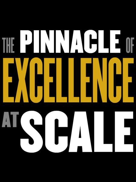 The Pinnacle of Excellence at Scale